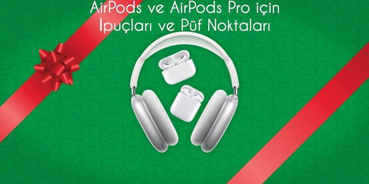 Yeni AirPods ve AirPods Pro için İpuçları ve Püf Noktaları